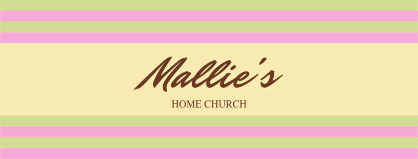 Mallie Home Church